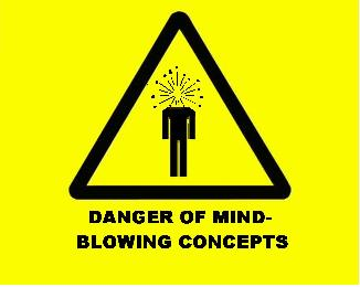 Danger of mind blowing concepts
